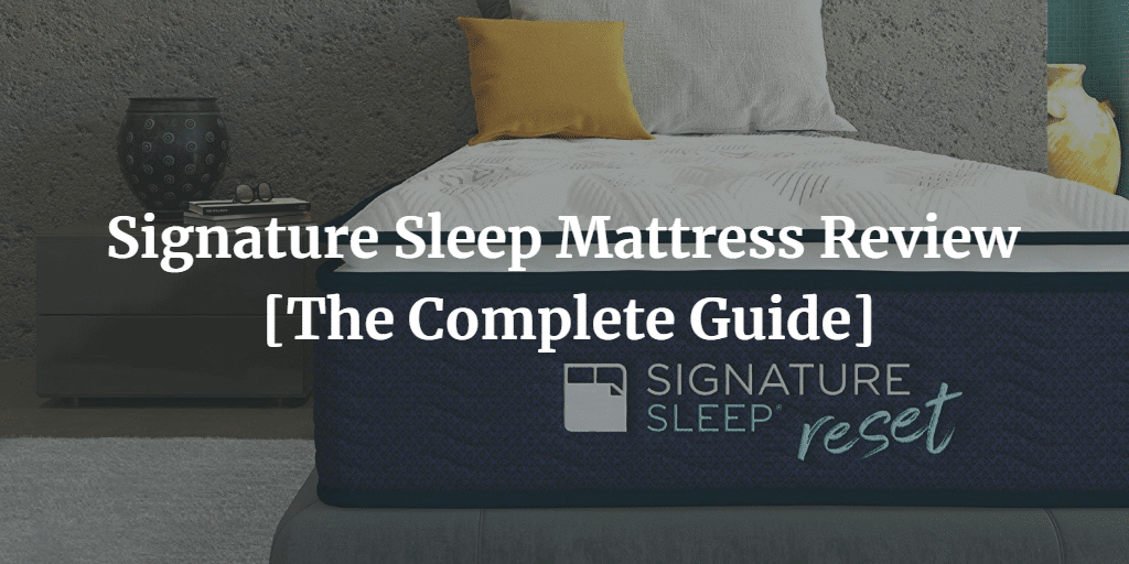 Signature Sleep Mattress Review 2020 The Complete Guide